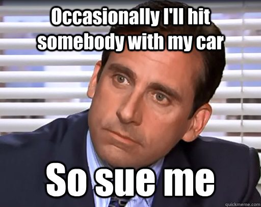 Michael Scott Meme - hit somebody with my car