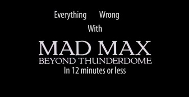 Count Up 'Everything Wrong with Mad Max: Beyond Thunderdome'